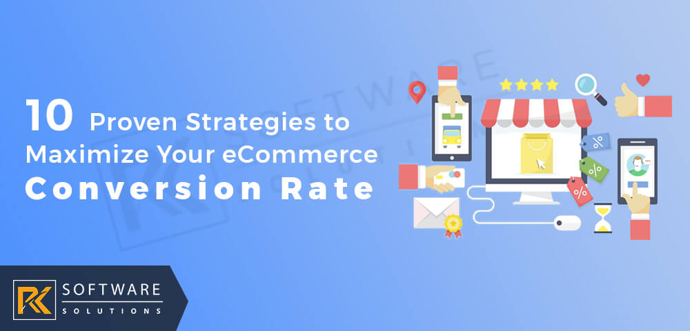 10 Proven Strategies to Maximize Your eCommerce Conversion Rate - RK Software Solutions