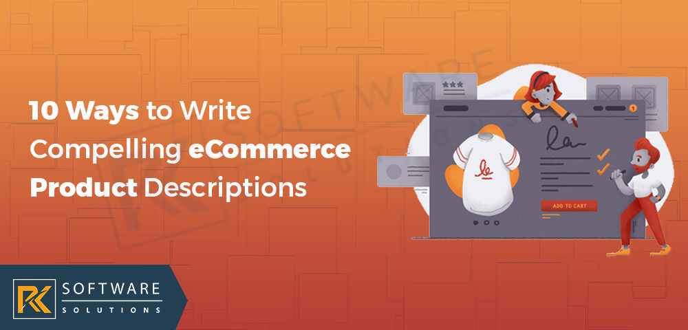 10 Ways to Write Compelling eCommerce Product Descriptions - RK Software Solutions