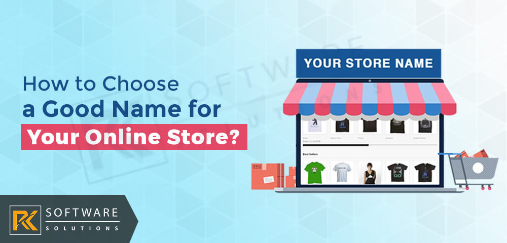 How to Choose a Good Name for Your Online Store - RK Software Solutions