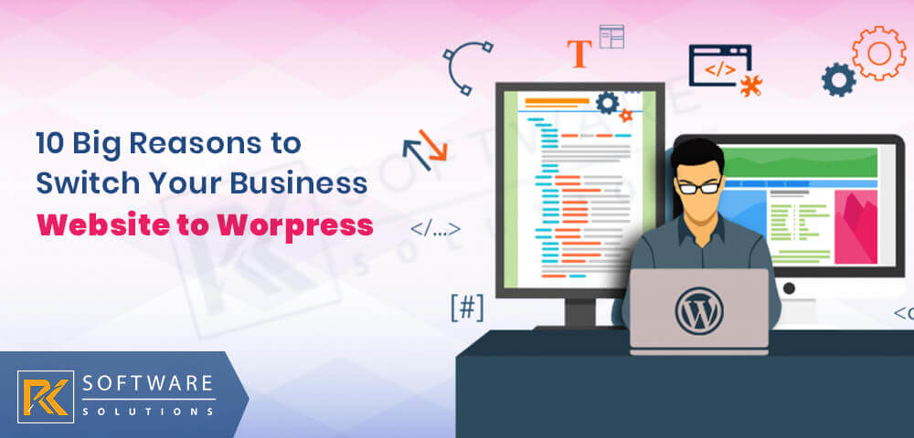 10 Big Reasons to Switch Your Business Website to WordPress Today