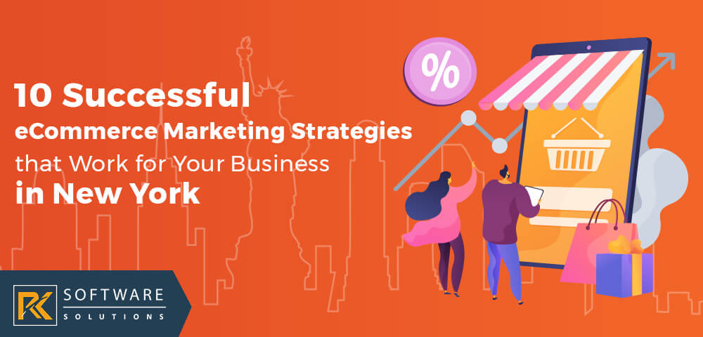 10 Successful eCommerce Marketing Strategies that Work for Your Business in New York